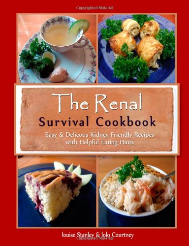 The Renal Survival Cookbook: Easy & Delicious Kidney-Friendly Recipes with Helpful Eating Hints
