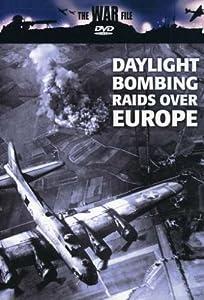 The War File: Daylight Bombing Raids Over Europe