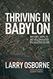 Thriving in Babylon: Why Hope, Humility, and Wisdom Matter in a Godless Culture (1434704211) by Osborne, Larry
