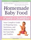 img - for Homemade Baby Food Pure and Simple: Your Complete Guide to Preparing Easy, Nutritious, and Delicious Meals for Your Baby and Toddler by Linardakis, Connie (2001) Paperback book / textbook / text book
