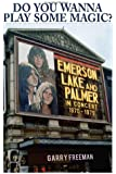 Do You Wanna Play Some Magic?: Emerson, Lake and Palmer: In Concert 1970-1979