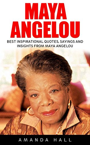 Maya Angelou: Best Inspirational Quotes, Sayings and Insights