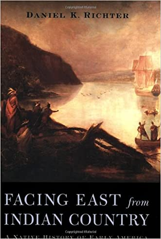 Facing East from Indian Country: A Native History of Early America written by Daniel K. Richter