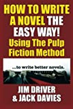 How To Write A Novel The Easy Way: Using the Pulp Fiction Method to Write Better Novels (Volume 1)