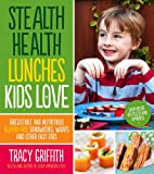 Stealth Health Lunches Kids Love: