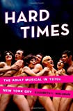 Elizabeth L. Wollman Hard Times: The Adult Musical in 1970s New York City