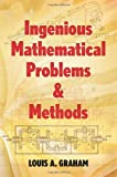 Ingenious Mathematical Problems and Methods (0486205452) by Graham, L. A.