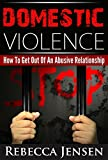 Domestic Violence: How To Get Out Of An Abusive Relationship (Emotional Abuse and Verbal Abuse in an Abusive Relationship)