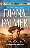 Betrayed by Love: Betrayed by Love\The Rough and Ready Rancher (Bestselling Author Collection)