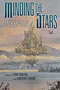 Minding the Stars: The Early Jack Vance Volume 4 by Terry Dowling and Jonathan Strahan