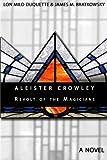 Aleister Crowley - Revolt of the Magicians: A Novel (1456599798) by DuQuette, Lon Milo