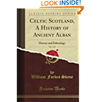 Celtic Scotland: A History of Ancient Alban, Vol. 1 (Classic Reprint)