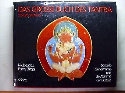 Das grosse Buch des Tantra: Sexuelle Geheimnisse und die Alchemie der Ekstase