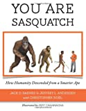 img - for You Are Sasquatch: How Humanity Descended from a Smarter Ape (Volume 1) book / textbook / text book