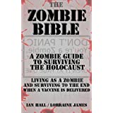The Zombie Bible: a Zombie Guide to Surviving the Holocaust (Living as a zombie, and surviving to the end when a vaccine is delivered)by Ian Hall