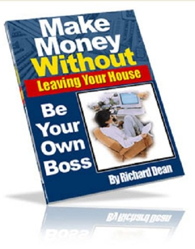 Home Based Business: Make Money Without Leaving Your House. Be Your Own Boss AAA+++