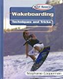 Wakeboarding: Techniques and Tricks (Rad Sports Techniques and Tricks)