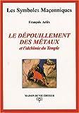 echange, troc François Ariès - Le dépouillement des métaux : Et l'alchimie du Temple