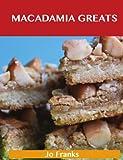 Macadamia Greats: Delicious Macadamia Recipes, the Top 94 Macadamia Recipes