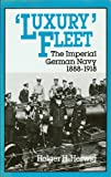 Luxury Fleet: The Imperial German Navy, 1888-1918 (0948660031) by Holger H. Herwig
