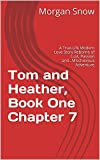 Tom and Heather, Book One  Chapter 7: A True-Life Modern Love Story Reborne of Lust, Passion and...Mischievous Adventure (Tom and Heather, a Trilogy)