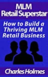img - for MLM Retail Superstar: How to Build a Thriving MLM Retail Business book / textbook / text book
