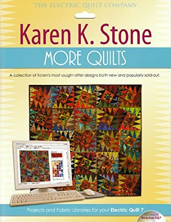 Karen K. Stone More Quilts: Projects and Fabric Libraries for Your Electric Quilt 7 Software