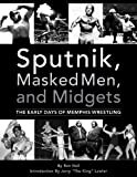 Sputnik, Masked Men, & Midgets: The Early Days of Memphis Wrestling