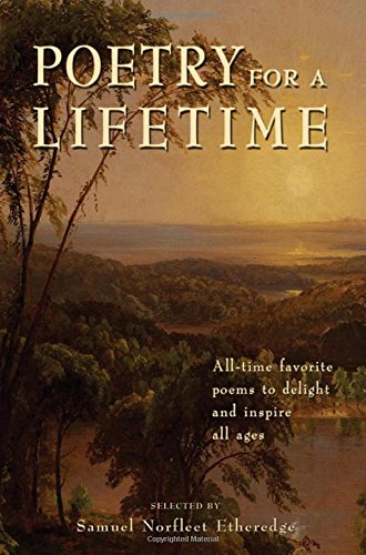 Poetry for a Lifetime: All-Time Favorite Poems to Delight and Inspire All Ages