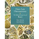 Daily Life Ornamented: The Medieval Persian City of Rayy (OIMP 26) (Oriental Institute Musuem Publications)