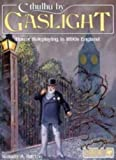 Cthulhu by Gaslight: Horror Roleplaying in 1890s England (Call of Cthulhu Horror Roleplaying, 1890s Era) (0933635133) by William A. Barton