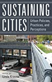 Sustaining Cities: Urban Policies, Practices, and Perceptions (New Directions in International Studies)