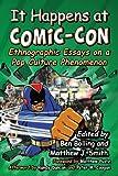 It Happens at Comic-Con: Ethnographic Essays on a Pop Culture Phenomenon