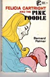Felicia Cartright and the Pink Poodle (0802474187) by Bernard Palmer