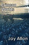 Crimson Worlds Collection II: 3 Complete Crimson Worlds Novels (English Edition)