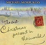 The Best Christmas Present in the World by Morpurgo, Michael (2004) Michael Morpurgo