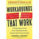 Workarounds That Work: How to Conquer Anything That Stands in Your Way at Workby Russell Bishop