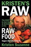 Kristen's Raw: The Easy Way to Get Started & Succeed at the Raw Food Vegan Diet & Lifestyle
