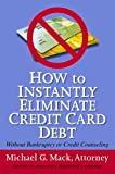 How to Instantly Eliminate Credit Card Debt (Without Bankruptcy or Credit Counseling)