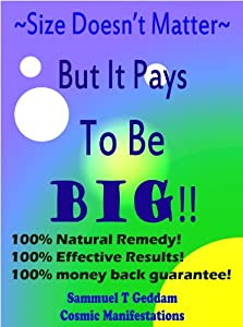 Size Doesn't Matter But It Pays To Be Big!! Penis Enlargement Solution