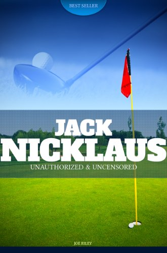Joe Riley - Jack Nicklaus - Golf Unauthorized & Uncensored (All Ages Deluxe Edition with Videos)