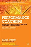 Performance Coaching: A Complete Guide to Best Practice Approaches (0749470313) by Wilson, Carol