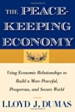 img - for The Peacekeeping Economy: Using Economic Relationships to Build a More Peaceful, Prosperous, and Secure World book / textbook / text book