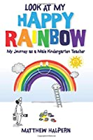 Look at My Happy Rainbow: My Journey as a Male Kindergarten Teacher