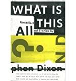 What Is All This? (1606995278) by Dixon, Stephen