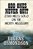 img - for Odd Ones Never Quit: 2500 Miles Solo on the Mighty Mississippi book / textbook / text book