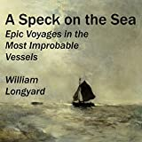 img - for A Speck on the Sea: Epic Voyages in the Most Improbable Vessels book / textbook / text book