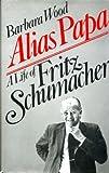 Alias Papa: Life of Fritz Schumacher (0224020021) by Wood, Barbara