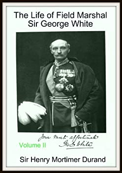 the life of field marshal sir george white v2 - sir henry mortimer durand
