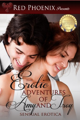 The Erotic Adventures of Amy and Troy: Sensual Erotica (The Complete Collection ~ 14 Sexy Shorts) by Red Phoenix